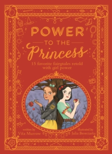 Power to the Princess : 15 Favourite Fairytales Retold with Girl Power, Hardback Book