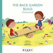 STEAM Stories: The Back Garden Build (Engineering), Paperback / softback Book