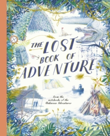 The Lost Book of Adventure : from the notebooks of the Unknown Adventurer, Hardback Book