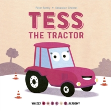 Whizzy Wheels Academy: Tess the Tractor, Board book Book
