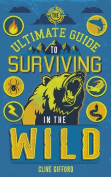 The Ultimate Guide to Surviving in the Wild, Paperback / softback Book
