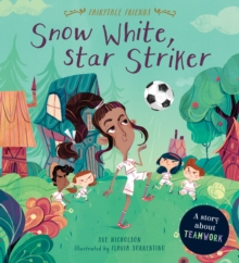 Fairytale Friends: Snow White, Star Striker : A Story about Teamwork, Paperback / softback Book