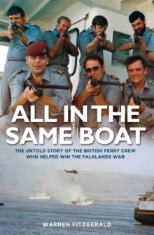 All in the Same Boat : The Untold Story of the British Ferry Crew Who Helped Win the Falklands War, Hardback Book