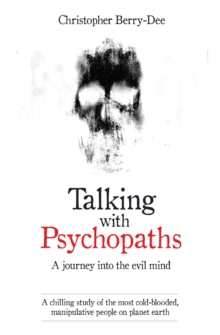 Talking with Psychopaths : A Journey into the Evil Mind, Paperback Book