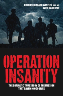 Operation Insanity : The Dramatic True Story of the Mission That Saved Ten Thousand Lives, Paperback / softback Book
