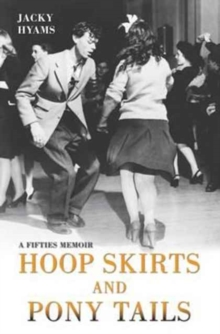 Hoop Skirts and Ponytails : A Fifties Memoir, Paperback / softback Book