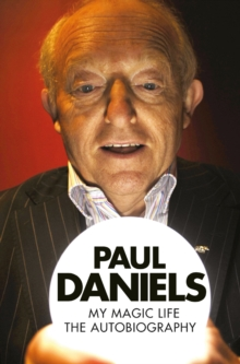 Paul Daniels: My Magic Life : The Autobiography, Paperback Book