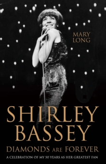 Diamonds are Forever : Shirley Bassey: A Celebration of My 50 Years as Her Greatest Fan, Hardback Book