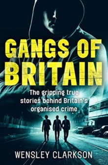 Gangs of Britain - The Gripping True Stories Behind Britain's Organised Crime, Paperback / softback Book