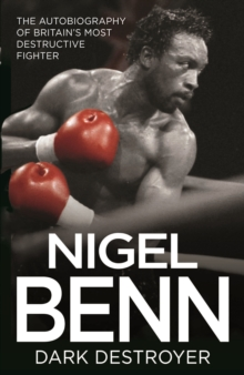 Nigel Benn : The Dark Destroyer - My Autobiography, Hardback Book