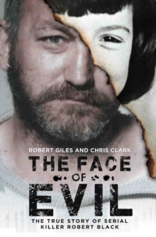 The Face of Evil : The True Story of the Serial Killer, Robert Black, Paperback Book