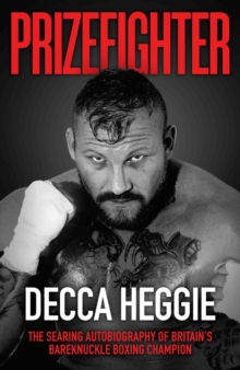 Prizefighter : The Searing Autobiography of Britain's Bare Knuckle Boxing Champion, Hardback Book