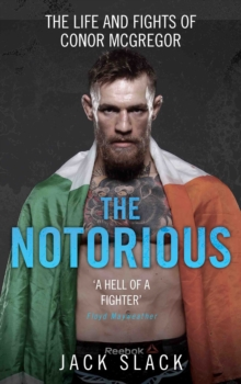 Notorious : The Life and Fights of Conor Mcgregor, Paperback Book