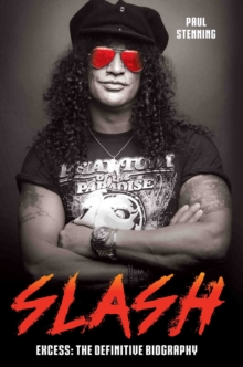 Slash : Excess: the Definitive Biography, Paperback Book