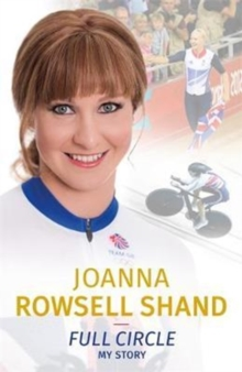 Joanna Rowsell Shand: Full Circle - My Autobiography, Hardback Book