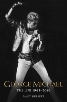 George Michael : The Life 1963-2016, Paperback / softback Book