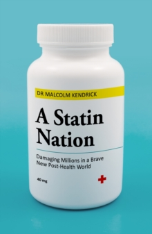 A Statin Nation : Damaging Millions in a Brave New Post-health World, Paperback / softback Book