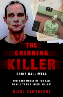 The Grinning Killer: Chris Halliwell - How Many Women Do You Have to Kill to Be a Serial Killer? : The Story Behind ITV's A Confession, Paperback / softback Book
