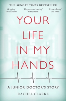 Your Life In My Hands - a Junior Doctor's Story : A Junior Doctor's Story, Paperback / softback Book