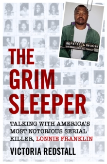 The Grim Sleeper - Talking with America's Most Notorious Serial Killer, Lonnie Franklin : Talking with America's Most Notorious Serial Killer, Lonnie Franklin, Paperback / softback Book
