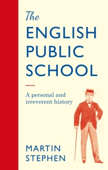 The English Public School : An Irreverent and Personal History, Hardback Book