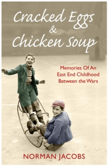 Cracked Eggs and Chicken Soup : A Memoir of Growing Up Between The Wars, Paperback / softback Book