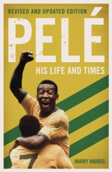 Pele: His Life and Times, Paperback / softback Book