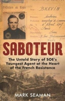 Saboteur : The Untold Story of SOE's Youngest Agent at the Heart of the French Resistance, Hardback Book