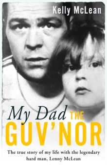 My Dad, The Guv'nor - The True Story of My Life with the Legendary Hard Man, Lenny McLean, Paperback / softback Book