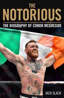 Notorious - The Life and Fights of Conor McGregor : The Life and Fights of Conor McGregor, Paperback / softback Book