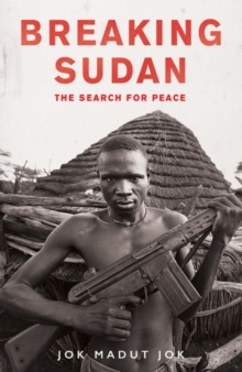 Breaking Sudan : The Search for Peace, Hardback Book