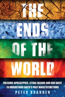 The Ends of the World : Volcanic Apocalypses, Lethal Oceans and Our Quest to Understand Earth's Past Mass Extinctions, Hardback Book