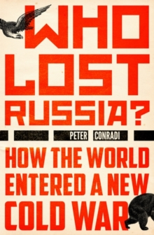 Who Lost Russia? : How the World Entered a New Cold War, Hardback Book