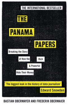 The Panama Papers : Breaking the Story of How the Rich and Powerful Hide Their Money, EPUB eBook