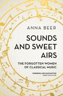 Sounds and Sweet Airs : The Forgotten Women of Classical Music, Paperback Book