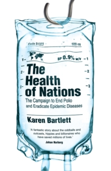The Health of Nations : The Campaign to End Polio and Eradicate Epidemic Diseases, Hardback Book