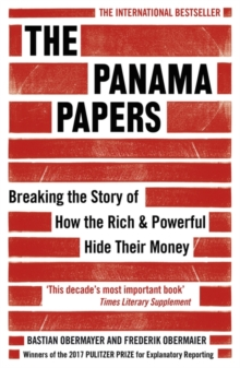 The Panama Papers : Breaking the Story of How the Rich and Powerful Hide Their Money, Paperback Book