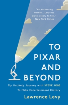 To Pixar and Beyond : My Unlikely Journey with Steve Jobs to Make Entertainment History, Hardback Book