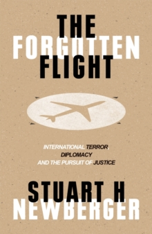 The Forgotten Flight : Terrorism, Diplomacy and the Pursuit of Justice, Hardback Book