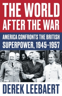 The World After the War : America Confronts the British Superpower, 1945-1957, Hardback Book
