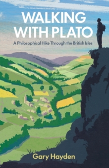 Walking with Plato : A Philosophical Hike Through the British Isles, Paperback Book
