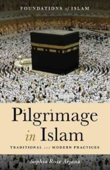 Pilgrimage in Islam : Traditional and Modern Practices, Paperback Book