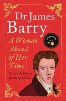 Dr James Barry : A Woman Ahead of Her Time, Paperback Book