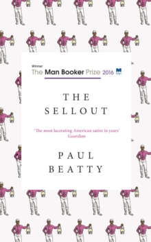 The Sellout : WINNER OF THE MAN BOOKER PRIZE 2016, Hardback Book