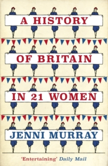 A History of Britain in 21 Women : A Personal Selection, Paperback / softback Book
