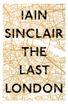 The Last London : True Fictions from an Unreal City, Hardback Book