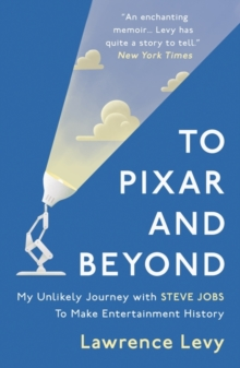 To Pixar and Beyond : My Unlikely Journey with Steve Jobs to Make Entertainment History, Paperback Book