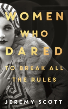 Women Who Dared : To Break All the Rules, Paperback / softback Book