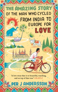 The Amazing Story of the Man Who Cycled from India to Europe for Love, Paperback Book