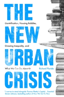 The New Urban Crisis : Gentrification, Housing Bubbles, Growing Inequality, and What We Can Do About It, Hardback Book